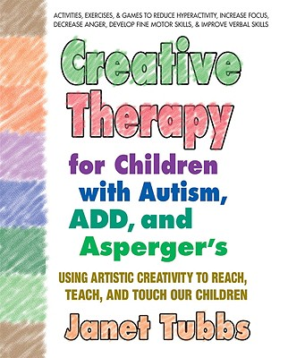 Creative Therapy for Children With Autism, ADD, and Asperger's By Tubbs, Janet