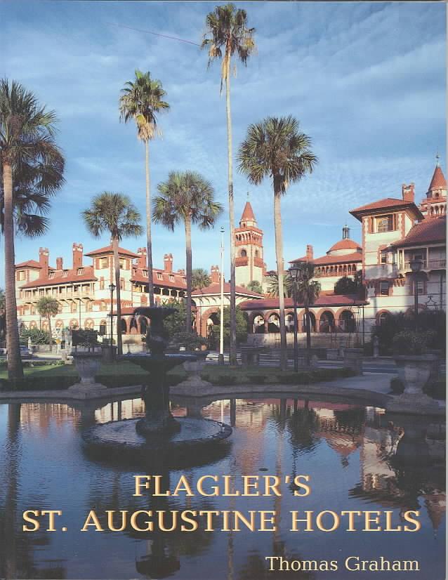 Flagler's St Augustine Hotels By Graham, Thomas